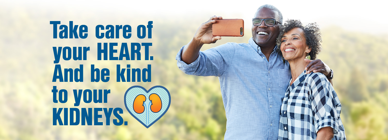 Take care of your HEART. And be kind to your KIDNEYS.